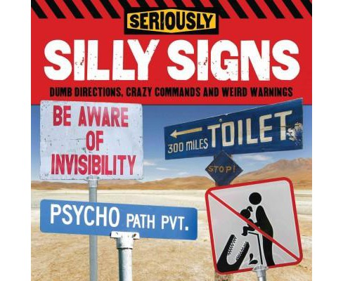 Seriously Silly Signs : Woeful Warnings, Mad Messages and Directions for Disaster (Paperback) - image 1 of 1