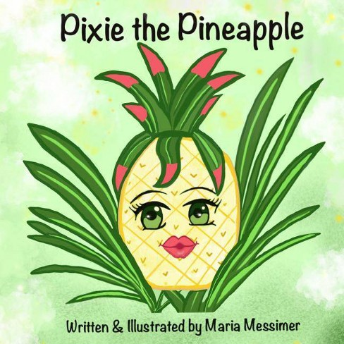 Pixie the Pineapple - by  Maria Messimer (Paperback) - image 1 of 1