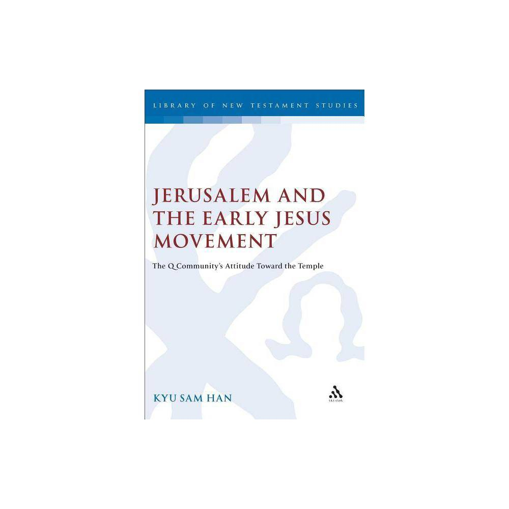 Jerusalem and the Early Jesus Movement - (Journal for the Study of the New Testament) by Kyu Sam Han