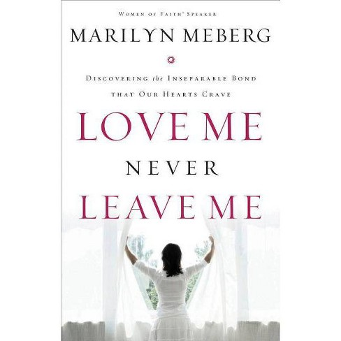 Love Me Never Leave Me - by  Marilyn Meberg (Paperback) - image 1 of 1