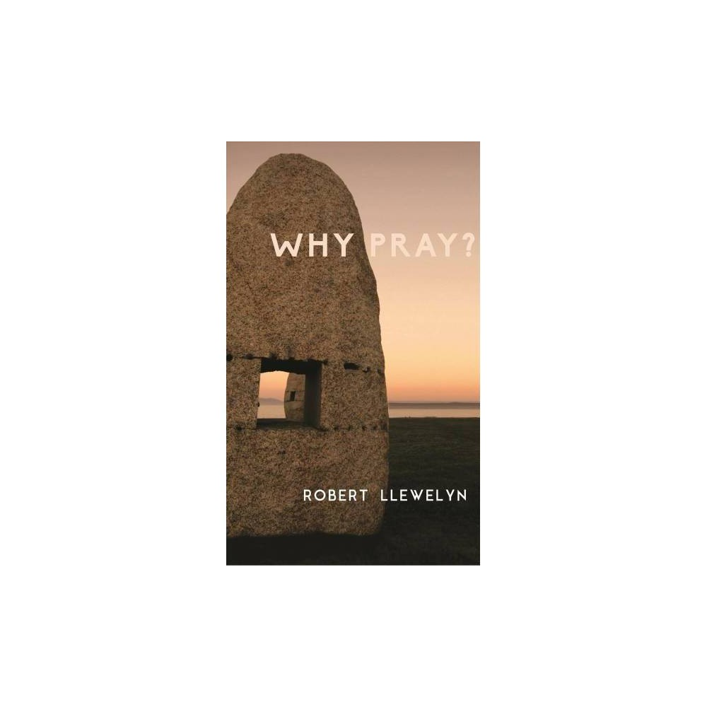 Why Pray? : Unpublished Writings by the Former Chaplain to the Shrine of Julian of Norwich - (Hardcover)