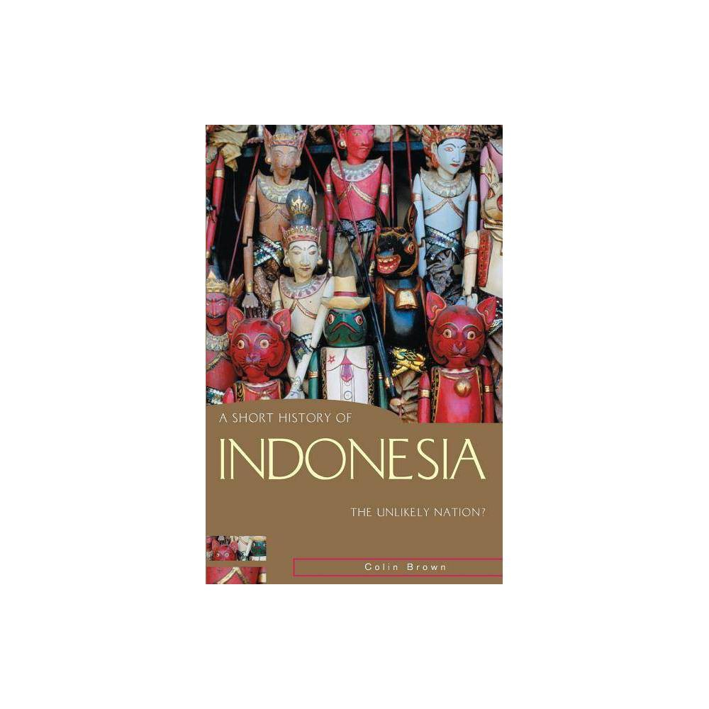 A Short History Of Indonesia Short History Of Asia Series By Colin Brown Paperback