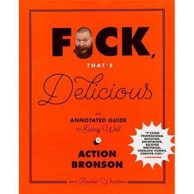 F*ck, That's Delicious - by Action Bronson & Rachel Wharton (Hardcover)