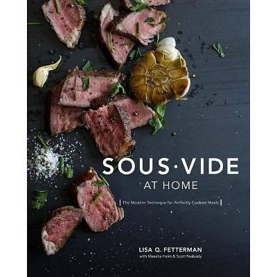 Sous Vide at Home - by Lisa Q Fetterman & Meesha Halm & Scott Peabody (Hardcover)
