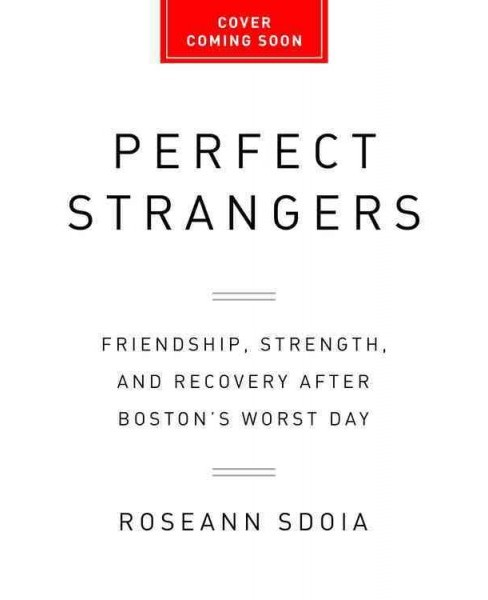 Perfect Strangers : Friendship, Strength, and Recovery After Boston's Worst Day -  (Hardcover) - image 1 of 1