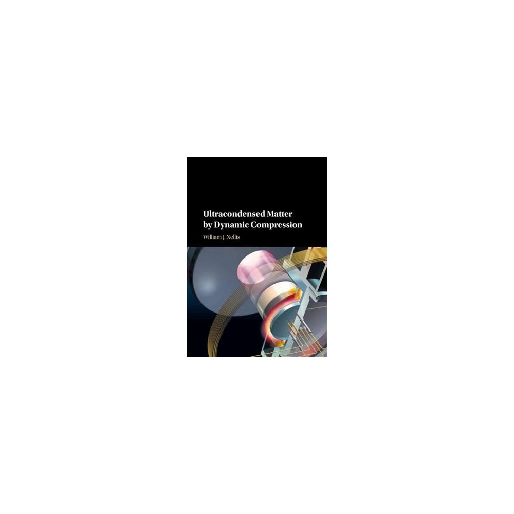 Ultracondensed Matter by Dynamic Compression (Hardcover) (William Nellis)