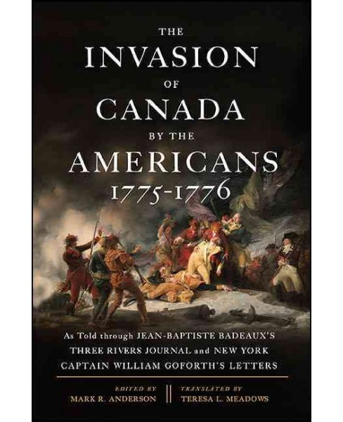 Invasion of Canada by the Americans, 1775-1776 : As Told Through Jean-Baptiste Badeaux's Three Rivers - image 1 of 1