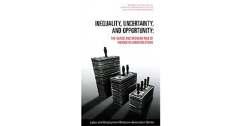 Inequality, Uncertainty, and Opportunity : The Varied and Growing Role of Finance in Labor Relations - image 1 of 1