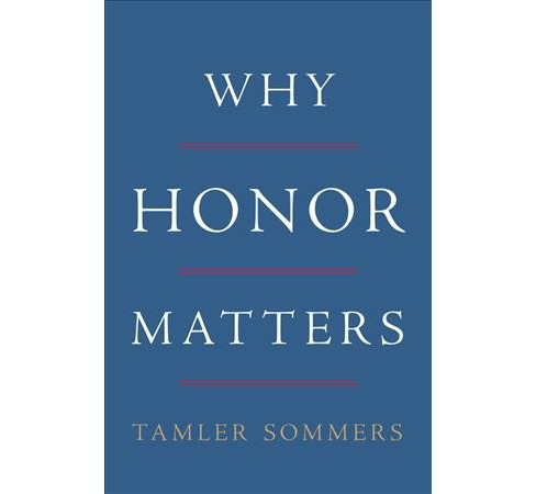 Why Honor Matters -  by Tamler Sommers (Hardcover) - image 1 of 1