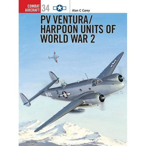 Pv Ventura/Harpoon Units of World War 2 - (Combat Aircraft) by  Alan C Carey (Paperback) - image 1 of 1
