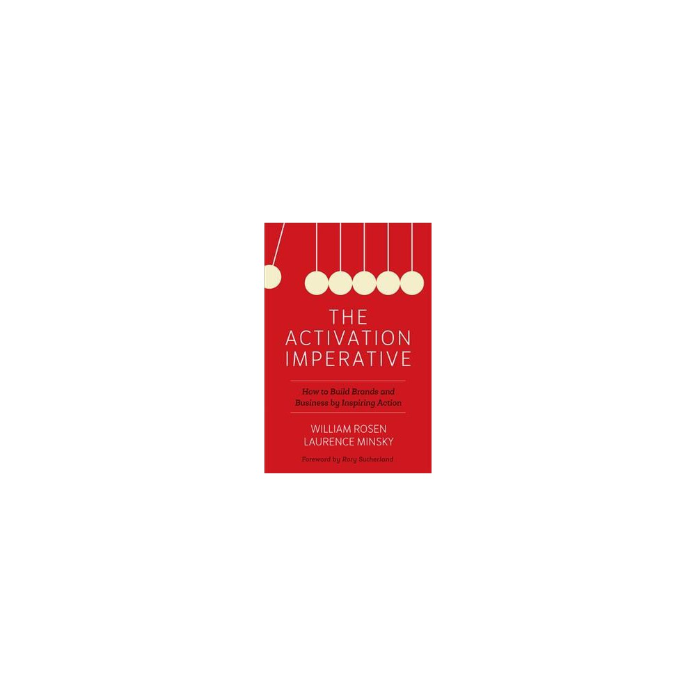 Activation Imperative : How to Build Brands and Business by Inspiring Action - Reprint (Paperback)
