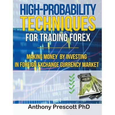 High-Probability Techniques for Trading Forex - by Anthony Prescott Phd  (Paperback)