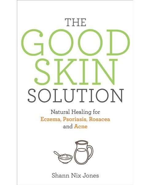 Good Skin Solution : Natural Healing for Eczema, Psoriasis, Rosacea and Acne (Paperback) (Shann Nix - image 1 of 1
