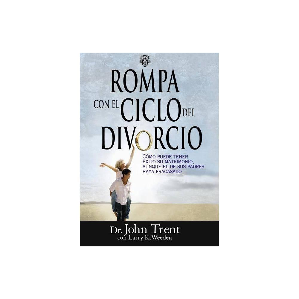 Rompa Con El Ciclo Del Divorcio Enfoque A La Familia By John Trent Paperback