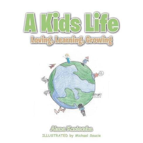 A Kids Life - by  Alana Konieczka (Paperback) - image 1 of 1