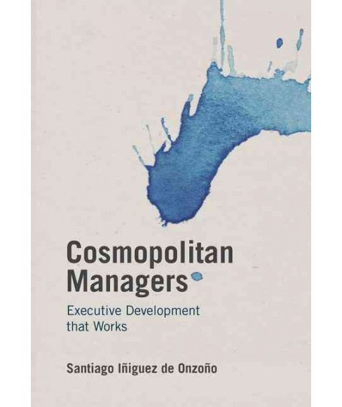 Cosmopolitan Managers : Executive Development That Works (Hardcover) (Santiago Iu00f1iguez De - image 1 of 1