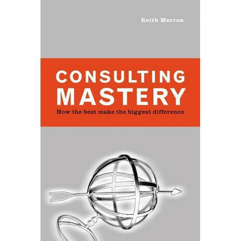 Consulting Mastery - by  Keith Merron (Hardcover) - image 1 of 1