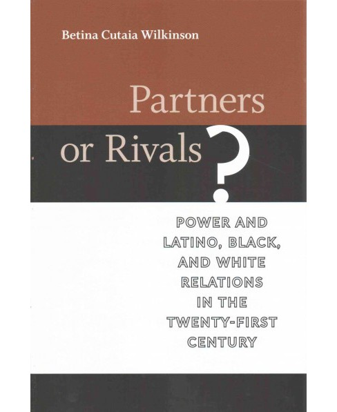 Partners or Rivals? : Power and Latino, Black, and White Relations in the Twenty-first Century - image 1 of 1