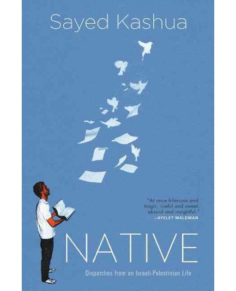 Native : Dispatches from an Israeli-Palestinian Life (Reprint) (Paperback) (Sayed Kashua) - image 1 of 1