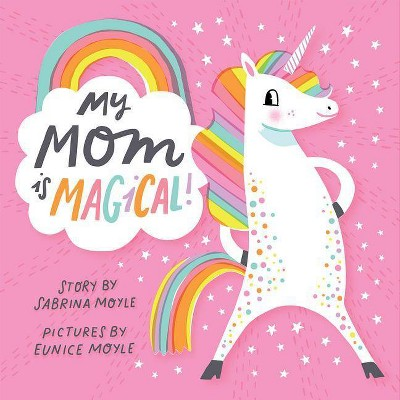 My Mom Is Magical -  by Sabrina Moyle (Hardcover)