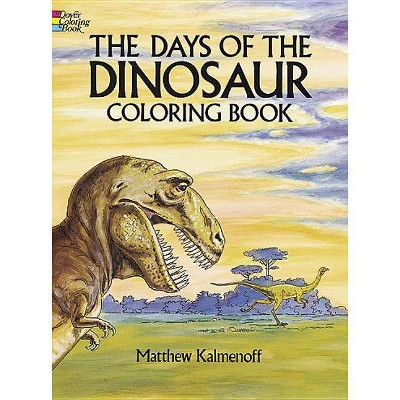 The Days of the Dinosaur Coloring Book - (Dover Nature Coloring Book) by  Matthew Kalmenoff (Paperback)