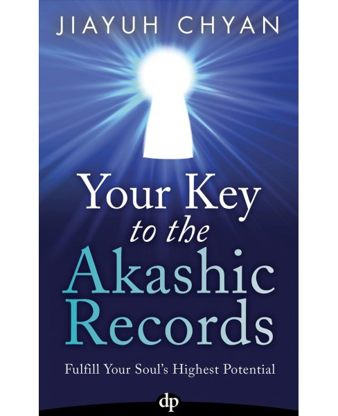Your Key to the Akashic Records : Fulfill Your Soul's Highest Potential -  by Jiayuh Chyan (Paperback) - image 1 of 1