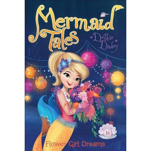 Flower Girl Dreams - (Mermaid Tales) by  Debbie Dadey (Paperback) - image 1 of 1