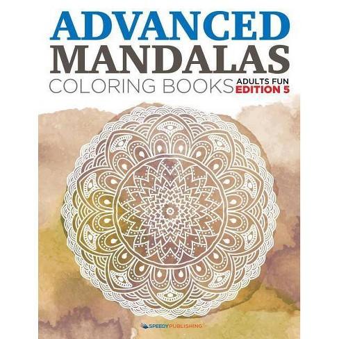 Advanced Mandalas Coloring Books Adults Fun Edition 5 - (Paperback)