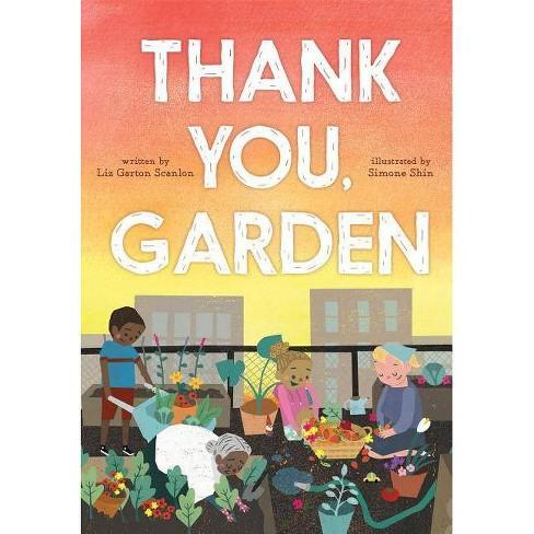 Thank You, Garden - by  Liz Garton Scanlon (Hardcover) - image 1 of 1