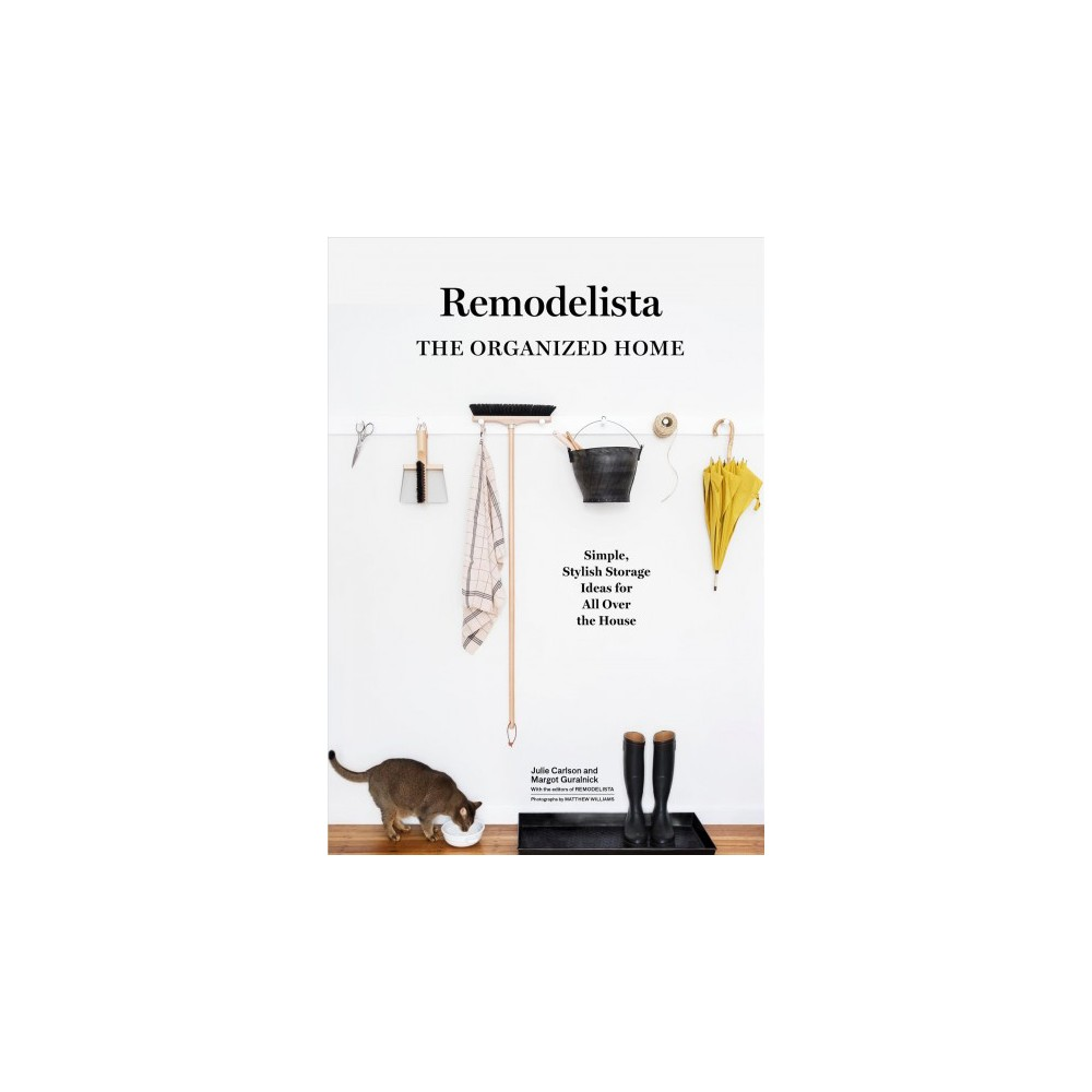 Remodelista : The Organized Home: Simple, Stylish Storage Ideas for All over the House (Hardcover)
