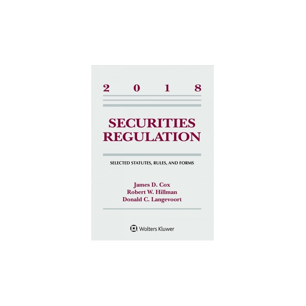 Securities Regulation : Selected Statutes, Rules, and Forms, 2018 - (Paperback)