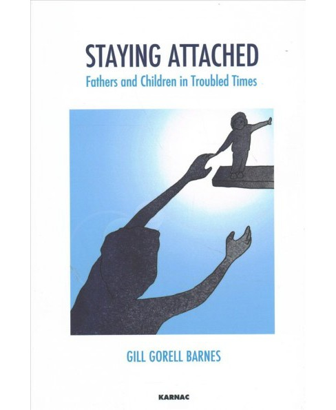 Staying Attached : Fathers and Children in Troubled Times -  by Gill Gorell Barnes (Paperback) - image 1 of 1