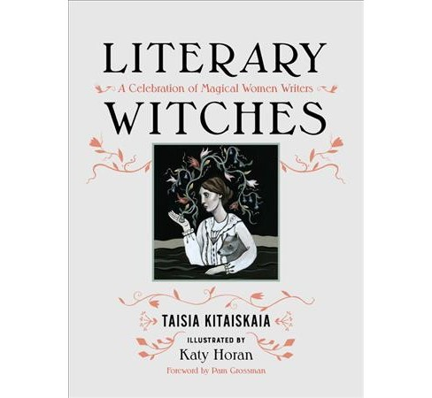 Literary Witches : A Celebration of Magical Women Writers -  by Taisia Kitaiskaia (Hardcover) - image 1 of 1