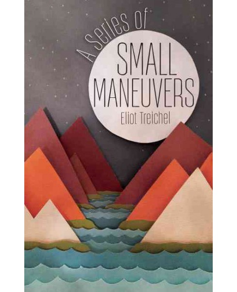 Series of Small Maneuvers (Paperback) (Eliot Treichel) - image 1 of 1