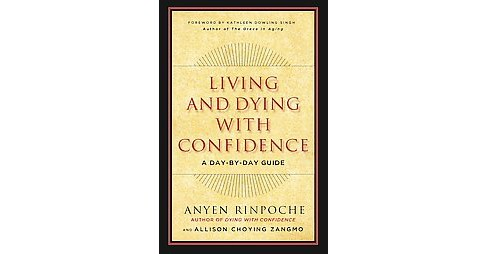 Living and Dying With Confidence : A Day-By-Day Guide (Paperback) (Anyen Rinpoche & Allison Choying - image 1 of 1
