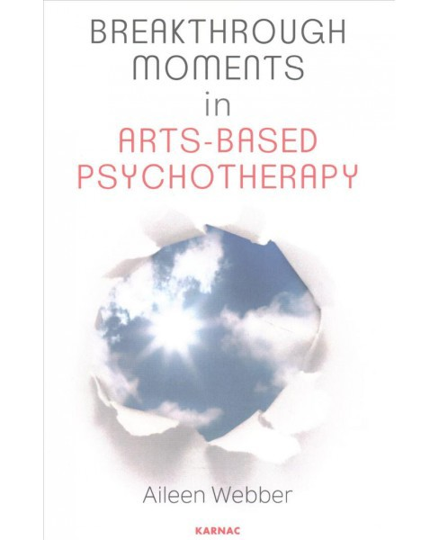 Breakthrough Moments in Arts-Based Psychotherapy (Paperback) (Aileen Webber) - image 1 of 1