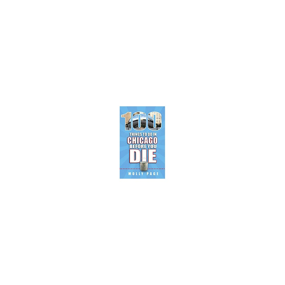 100 Things to Do in Chicago Before You Die (Paperback) (Molly Page)