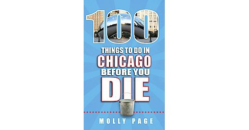 100 Things to Do in Chicago Before You Die (Paperback) (Molly Page) - image 1 of 1