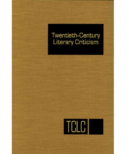 Twentieth Century Literary Criticism : Criticism of the Works of Novelists, Poets, Playwrights, - image 1 of 1