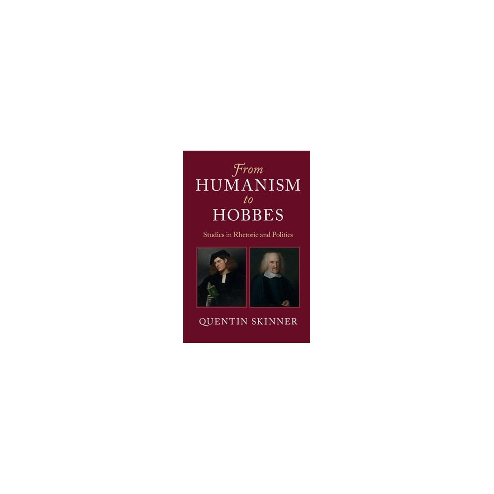 From Humanism to Hobbes : Studies in Rhetoric and Politics - by Quentin Skinner (Hardcover)