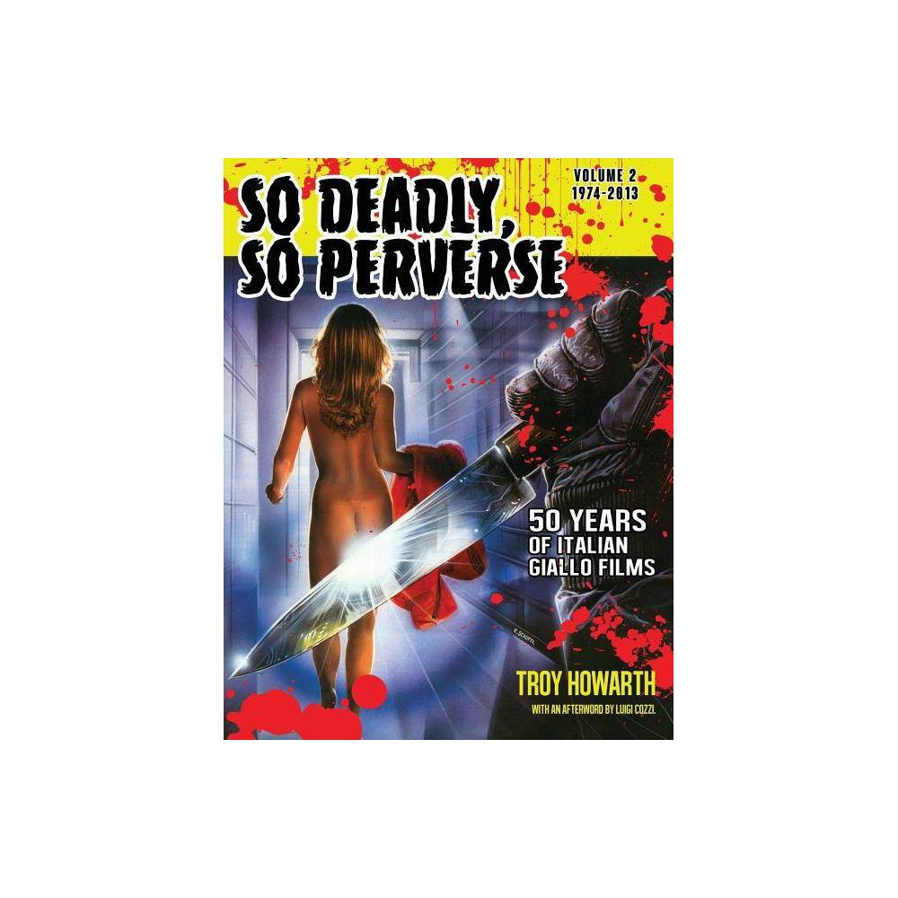 So Deadly So Perverse 50 Years Of Italian Giallo Films Vol 2 1974 2013 By Troy Howarth Paperback