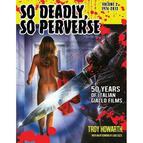 So Deadly, So Perverse 50 Years of Italian Giallo Films Vol. 2 1974-2013 - by  Troy Howarth (Paperback) - image 1 of 1