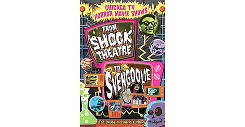 Chicago TV Horror Movie Shows : From Shock Theatre to Svengoolie (Reissue) (Paperback) (Ted Okuda & Mark - image 1 of 1