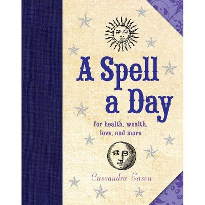 A Spell a Day - by Cassandra Eason (Hardcover)