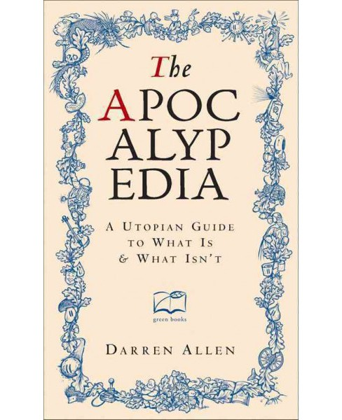 Apocalypedia : A Utopian Guide to What Is and What Isn't (Hardcover) (Darren Allen) - image 1 of 1