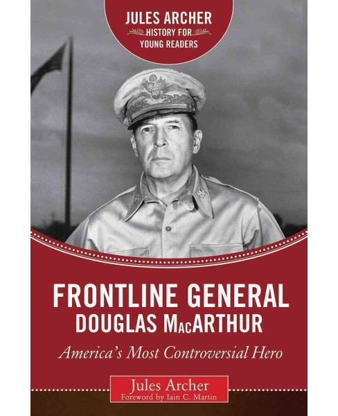 Frontline General Douglas Macarthur : America's Most Controversial Hero (Hardcover) (Jules Archer) - image 1 of 1