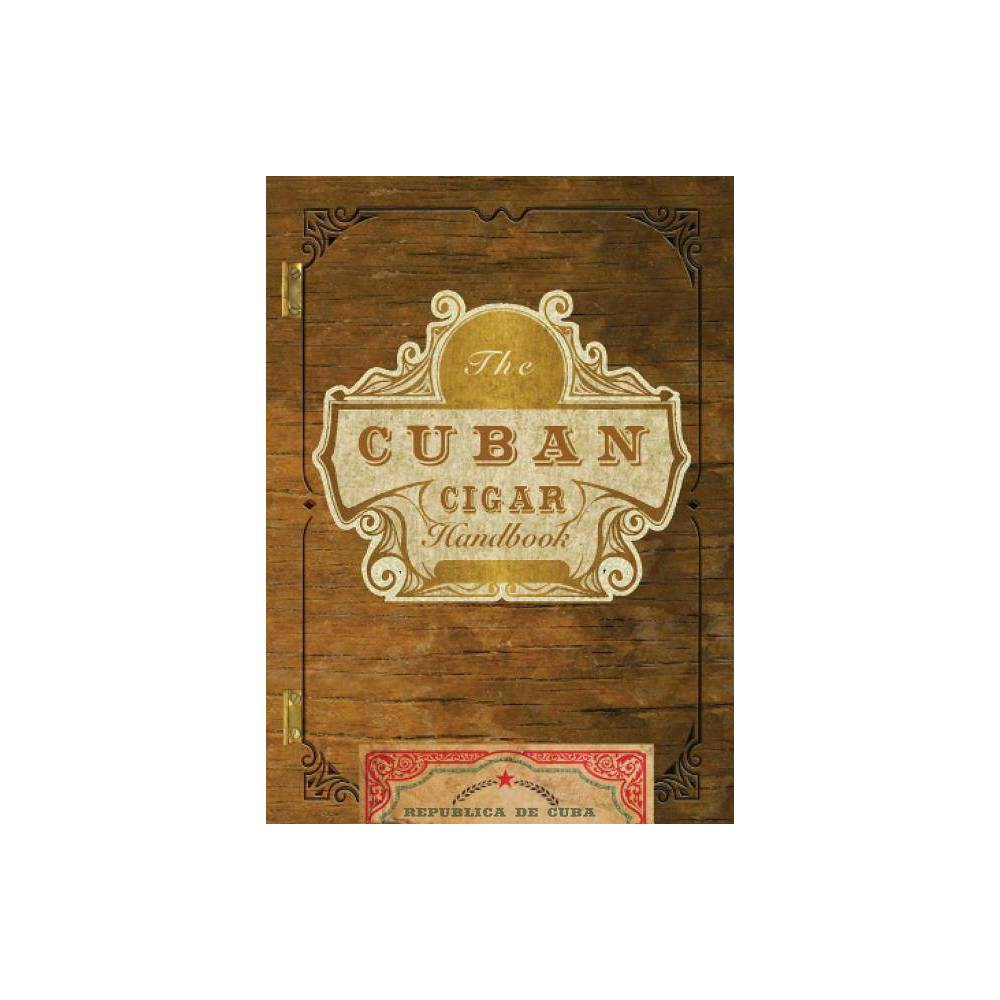 The Cuban Cigar Handbook - (Hardcover) The Most Definitive Guide to Cuban Cigars! For more than two centuries, Cuban cigars have been heralded as the best cigars in the world. More than just a cigar, they're an art form, with tobacco growers and hand-rollers considered artists. Today, there are more than 200 varieties to discover, and this essential guide highlights each one. Featuring insights from industry experts like Gary Korb and Denis K. Toulouse, The Cuban Cigar Handbook presents an in-depth look at a wide range of fascinating topics, including: * a complete history of Cuban cigars * how to spot fakes * stories of celebrated cigar aficionados from Ernest Hemingway to Rudyard Kipling * the best Cuban rum to pair with a cigar * vivid descriptions of Cuba and its environs * dynamic profiles of growers, hand-rollers, and producers * and so much more! This is the ultimate handbook for any burgeoning cigar enthusiast or seasoned connoisseur.
