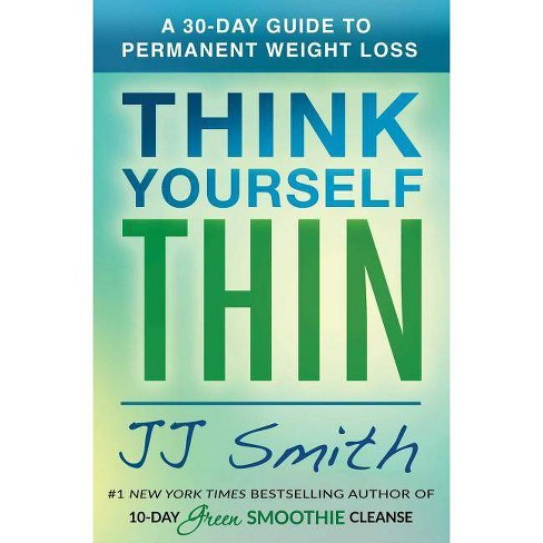 Think Yourself Thin : A 30-day Guide to Permanent Weight Loss -  by J. J. Smith (Paperback) - image 1 of 1