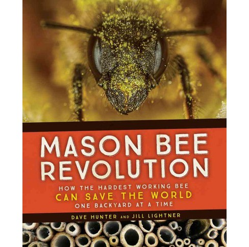 Mason Bee Revolution : How the Hardest Working Bee Can Save the World- One Backyard at a Time - image 1 of 1