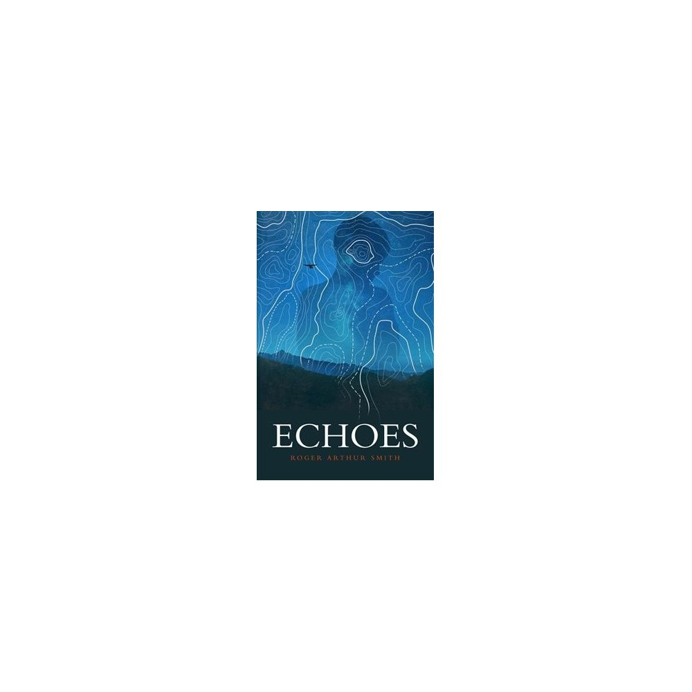 Echoes - by Roger Arthur Smith (Paperback)